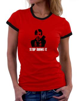 Stop Doing It Women Ringer T-Shirt