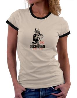 I Want You To Speak Quebec Sign Language Or Get Out! Women Ringer T-Shirt
