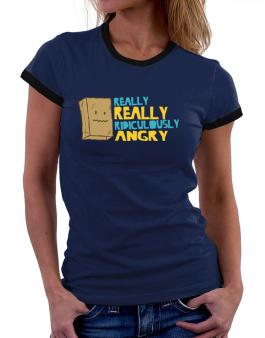 Really Really Ridiculously Angry Women Ringer T-Shirt