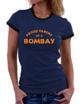 Proud Parent Of A Bombay Women Ringer T-Shirt
