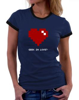 Geek In Love Women Ringer T-Shirt