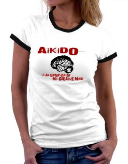 Aikido Is An Extension Of My Creative Mind Women Ringer T-Shirt
