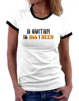 A Guitar Is All I Need Women Ringer T-Shirt