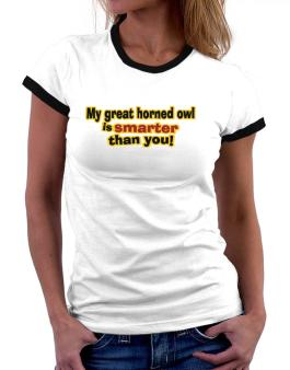 My Great Horned Owl Is Smarter Than You! Women Ringer T-Shirt