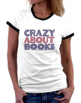 Crazy About Books Women Ringer T-Shirt