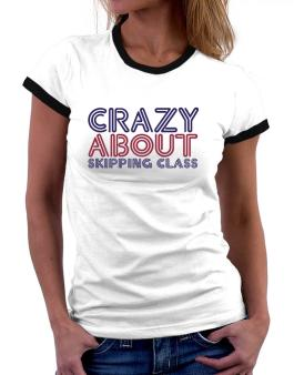 Crazy About Skipping Class Women Ringer T-Shirt