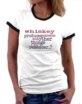 Whiskey Produces Amnesia And Other Things I Dont Remember ..? Women Ringer T-Shirt