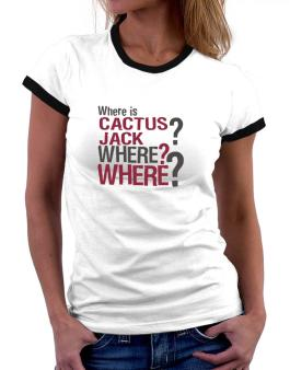 Where Is Cactus Jack? Where? Where? Women Ringer T-Shirt
