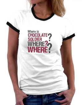Where Is Chocolate Soldier? Where? Where? Women Ringer T-Shirt