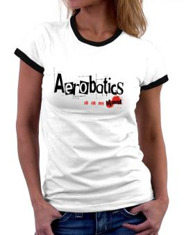 Aerobatics Is In My Blood Women Ringer T-Shirt