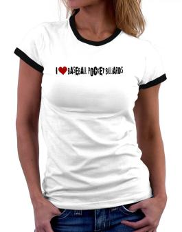 Baseball Pocket Billiards I Love Baseball Pocket Billiards Urban Style Women Ringer T-Shirt