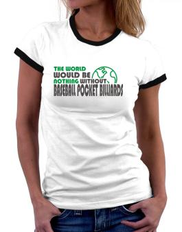 The Wolrd Would Be Nothing Without Baseball Pocket Billiards Women Ringer T-Shirt