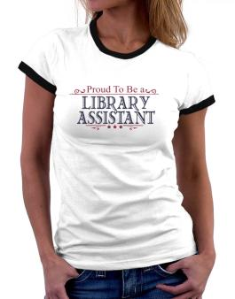 Proud To Be A Library Assistant Women Ringer T-Shirt