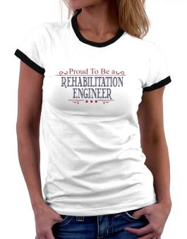 Proud To Be A Rehabilitation Engineer Women Ringer T-Shirt