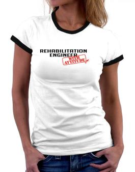 Rehabilitation Engineer With Attitude Women Ringer T-Shirt