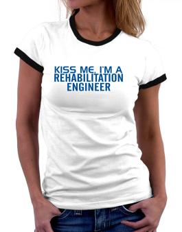 Kiss Me, I Am A Rehabilitation Engineer Women Ringer T-Shirt