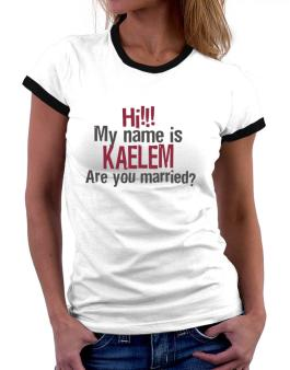 Hi My Name Is Kaelem Are You Married? Women Ringer T-Shirt