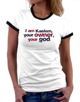 I Am Kaelem Your Owner, Your God Women Ringer T-Shirt