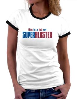 This Is A Job For Superalaster Women Ringer T-Shirt