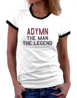 Adymn The Man The Legend Women Ringer T-Shirt