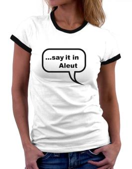 Say It In Aleut Women Ringer T-Shirt