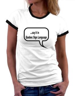 Say It In Quebec Sign Language Women Ringer T-Shirt