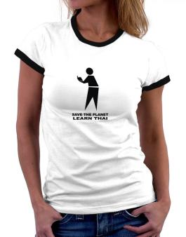 Save The Planet Learn Thai Women Ringer T-Shirt