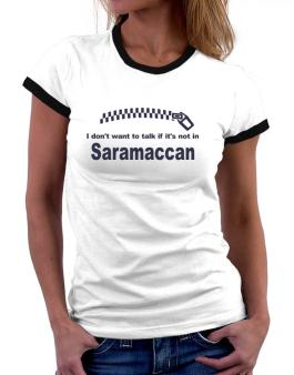 I Dont Want To Talk If It Is Not In Saramaccan Women Ringer T-Shirt