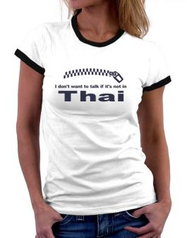 I Dont Want To Talk If It Is Not In Thai Women Ringer T-Shirt