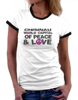 Chisinau World Capital Of Peace And Love Women Ringer T-Shirt