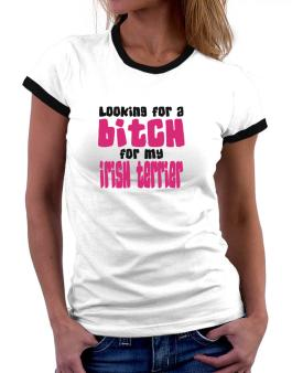 Looking For A Bitch For My Irish Terrier Women Ringer T-Shirt