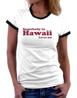 somebody In Hawaii Loves Me Women Ringer T-Shirt