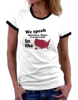 Quebec Sign Language Is Spoken In The Us - Map Women Ringer T-Shirt