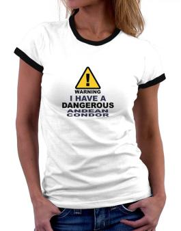 Warning! I Have A Dangerous Andean Condor Women Ringer T-Shirt