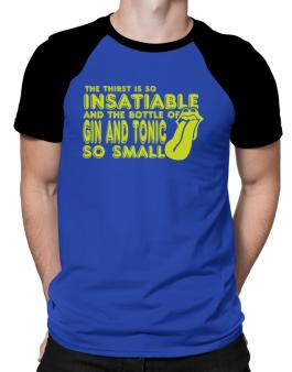 The Thirst Is So Insatiable And The Bottle Of Gin And Tonic So Small Raglan T-Shirt