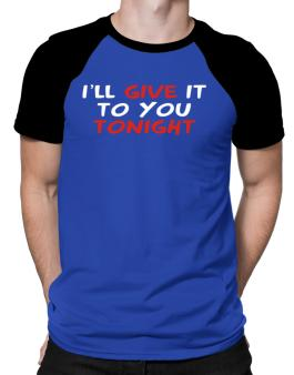 I´ll Give It To You Tonight Raglan T-Shirt