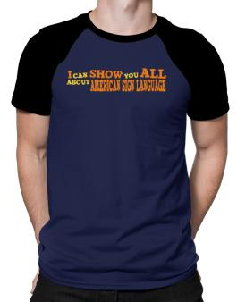 I Can Show You All About American Sign Language Raglan T-Shirt