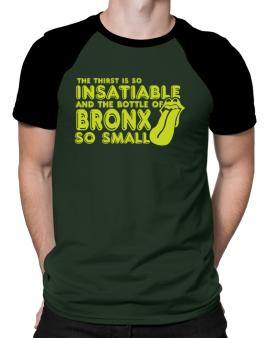 The Thirst Is So Insatiable And The Bottle Of Bronx So Small Raglan T-Shirt