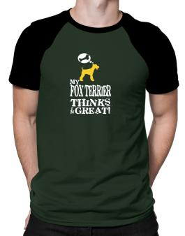 My Fox Terrier Thinks I Am Great Raglan T-Shirt