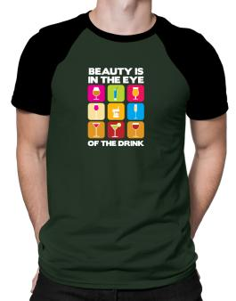 Beauty Is In The Eye Of The Drink Raglan T-Shirt