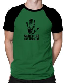 Shared Life , Not Owned Life Raglan T-Shirt