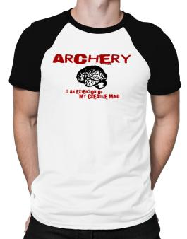 Archery Is An Extension Of My Creative Mind Raglan T-Shirt