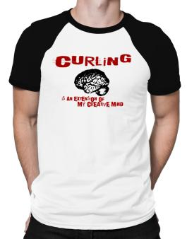 Curling Is An Extension Of My Creative Mind Raglan T-Shirt