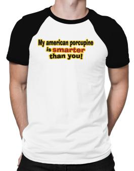 My American Porcupine Is Smarter Than You! Raglan T-Shirt