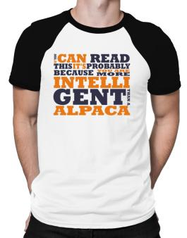 If You Can Read This Its Probably Because You Are More Intelligent Than An Alpaca Raglan T-Shirt
