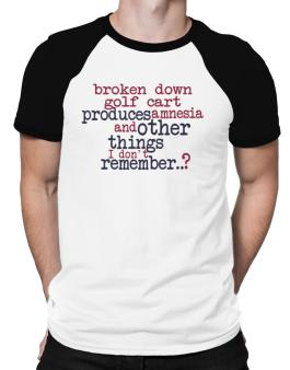 Broken Down Golf Cart  produces Amnesia And Other Things I Dont Remember ..? Raglan T-Shirt