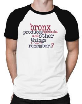 Bronx Produces Amnesia And Other Things I Dont Remember ..? Raglan T-Shirt