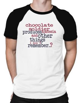 Chocolate Soldier Produces Amnesia And Other Things I Dont Remember ..? Raglan T-Shirt