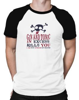 Gin And Tonic In Excess Kills You - I Am Not Afraid Of Death Raglan T-Shirt