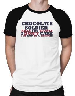 Chocolate Soldier Kills You Slowly - I Dont Care, Im Not In A Hurry! Raglan T-Shirt